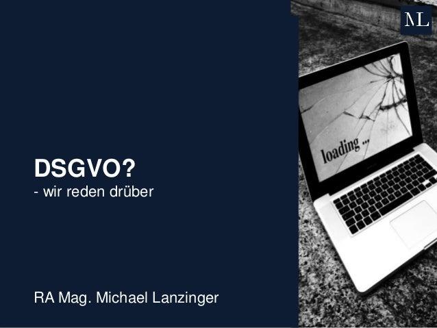 DSGVO? - wir reden drüber RA Mag. Michael Lanzinger