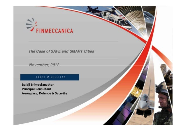The Case of SAFE and SMART Cities    November, 2012Balaji SrimoolanathanPrincipal ConsultantAerospace, Defence & Security ...