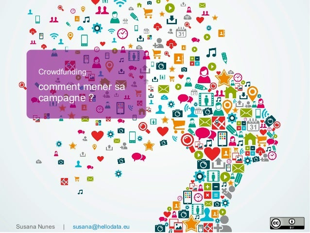 Susana Nunes | susana@hellodata.eu Crowdfunding comment mener sa campagne ?
