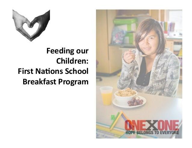 Feeding our              Children: First Na3ons School  Breakfast Program