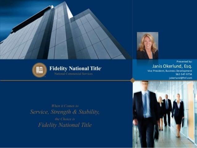 Presented by:  Janis Okerlund, Esq. Vice President, Business Development 562-547-9754 jokerlund@fnf.com