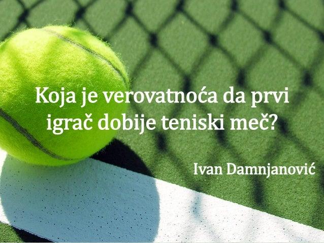 Koja je verovatnoća da prvi igrač dobije teniski meč? Ivan Damnjanović