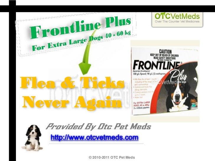 Flea & TicksNever Again   http://www.otcvetmeds.com             © 2010-2011 OTC Pet Meds