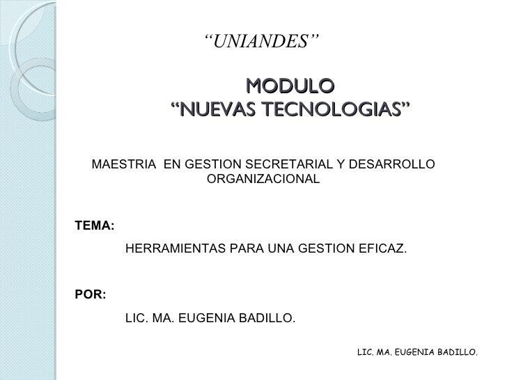 """MODULO """"NUEVAS TECNOLOGIAS"""" <ul><ul><li>"""" UNIANDES"""" </li></ul></ul>MAESTRIA  EN GESTION SECRETARIAL Y DESARROLLO ORGANIZAC..."""