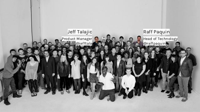 Jeff Talajic Product Manager @jefftala Raff Paquin Head of Technology @raffpaquin