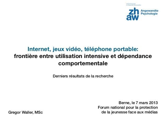 Internet, jeux vidéo, téléphone portable:   frontière entre utilisation intensive et dépendance                    comport...