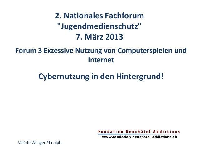 """2. Nationales Fachforum                    """"Jugendmedienschutz""""                         7. März 2013Forum 3 Exzessive Nutz..."""