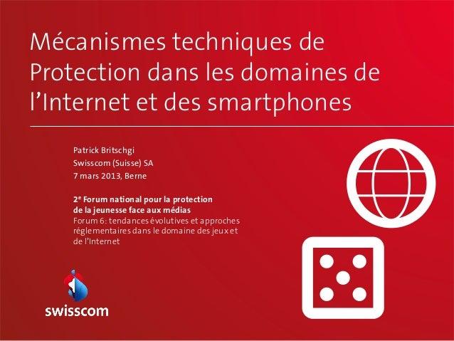 Mécanismes techniques deProtection dans les domaines del'Internet et des smartphones   Patrick Britschgi   Swisscom (Suiss...