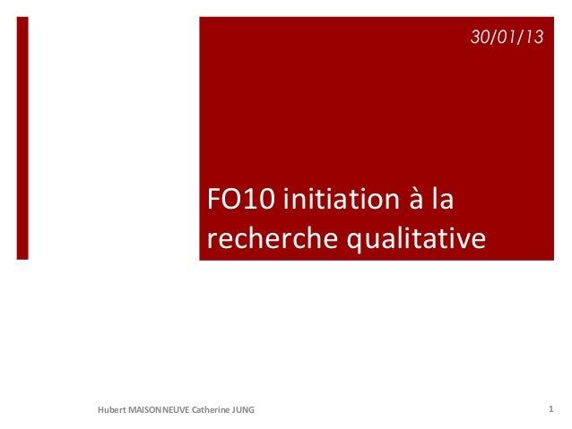 30/01/13                      FO10 initiation à la                      recherche qualitativeHubert MAISONNEUVE Catherine ...