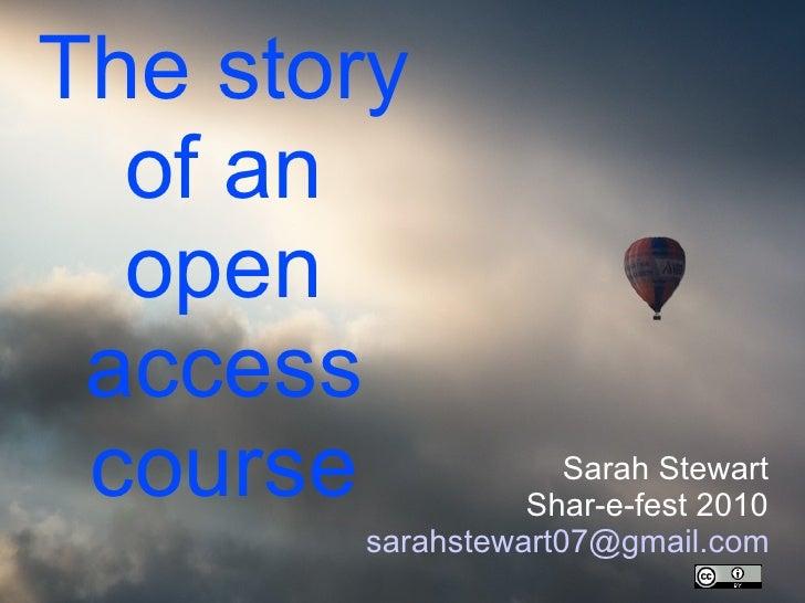 The story of an open access course Sarah Stewart Shar-e-fest 2010 [email_address]