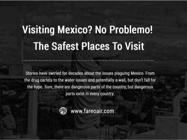 VisitingMexico?No Problemo!The Safest Places ToVisit