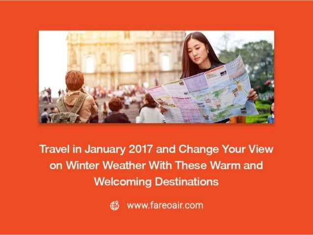 Travel in January 2017 and Change Your View on Winter Weather With These Warm and Welcoming Destinations