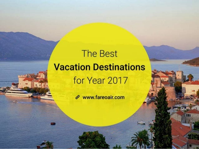 The Best Vacation Destinations for Year 2017