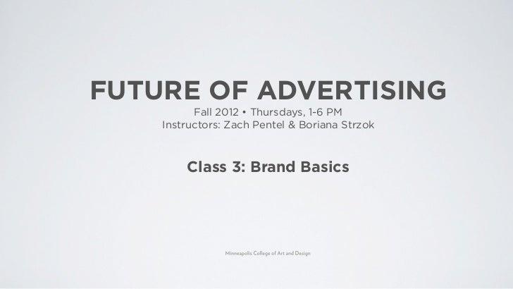 FUTURE OF ADVERTISING          Fall 20    Thursdays, 1-6 PM    Instructors: Zach Pentel & Boriana Strzok        Class 3: B...