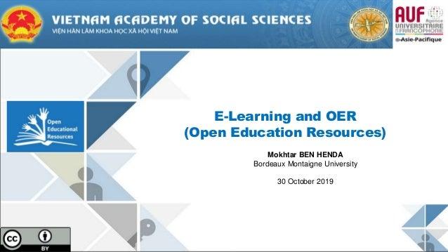 E-Learning and OER (Open Education Resources) Mokhtar BEN HENDA Bordeaux Montaigne University 30 October 2019