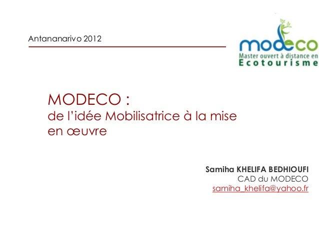 Antananarivo 2012    MODECO :    de l'idée Mobilisatrice à la mise    en œuvre                               Samiha KHELIF...