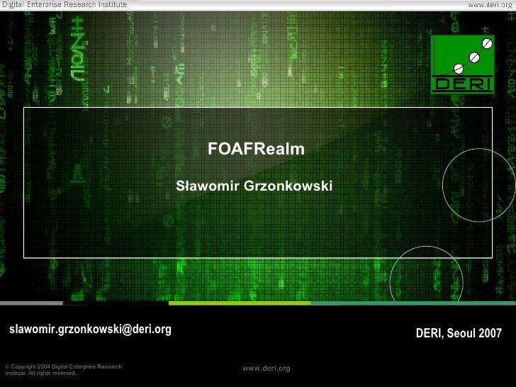 FOAFRealm <ul><ul><li>Sławomir Grzonkowski </li></ul></ul>[email_address] DERI,  Seoul  200 7