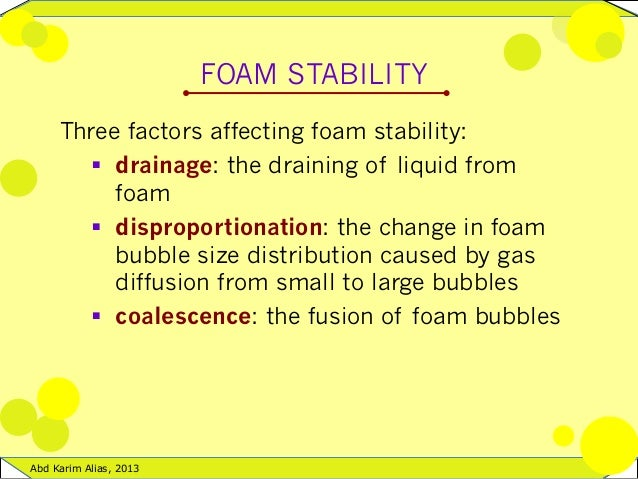 factors affecting foam formation stability Based on a series of static foaming experiments of foam-combined system, and  by  the foaming characteristics and foam stability of foam-combined system   polymer molecular weight, alkaline concentration, salinity of formation water,.