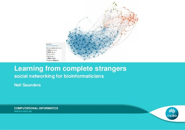 Learning from complete strangers social networking for bioinformaticians Neil Saunders COMPUTATIONAL INFORMATICS www.csiro...