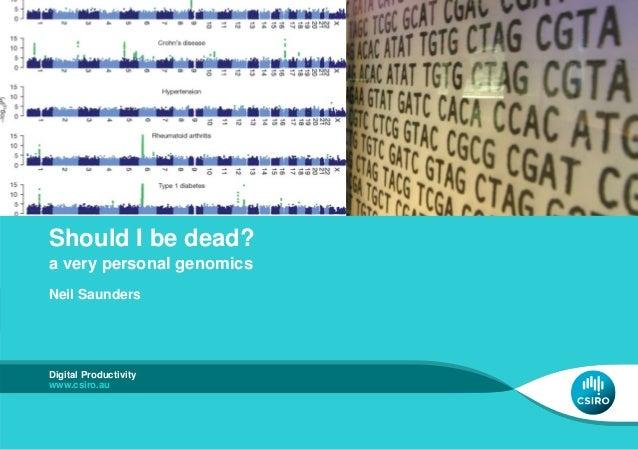 Should I be dead? a very personal genomics Neil Saunders Digital Productivity www.csiro.au