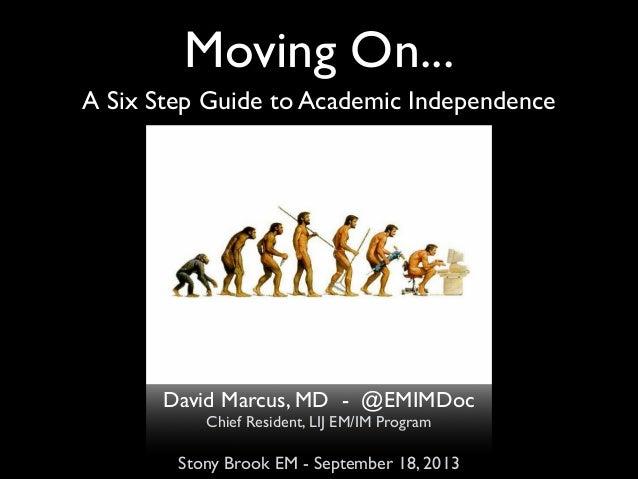 Moving On... David Marcus, MD - @EMIMDoc Chief Resident, LIJ EM/IM Program  Stony Brook EM - September 18, 2013 A Six Step...