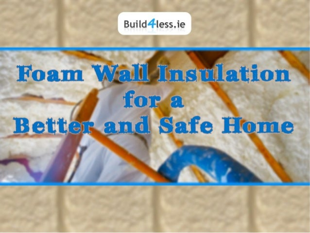 Foam wall insulation for a better and safe home for Which insulation is better