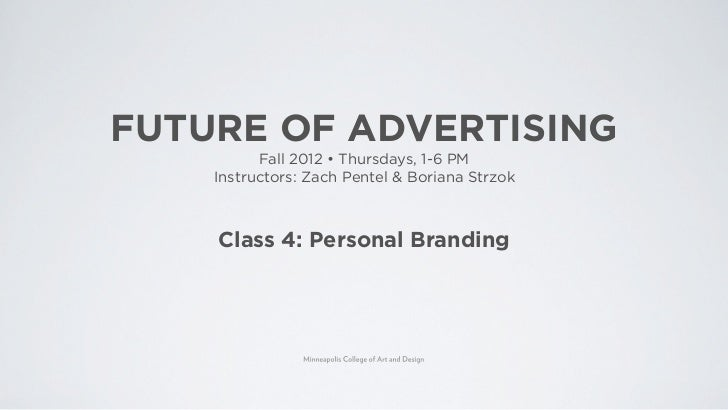 FUTURE OF ADVERTISING          Fall 20    Thursdays, 1-6 PM    Instructors: Zach Pentel & Boriana Strzok    Class 4: Perso...