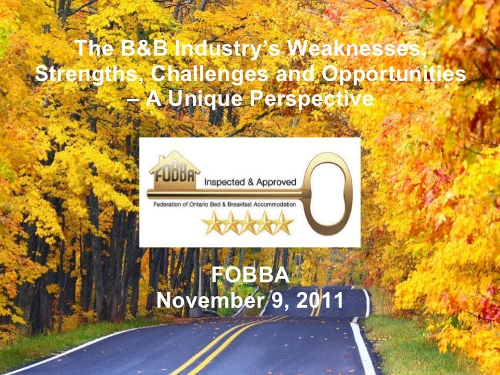 The B&B Industry's Weaknesses, Strengths, Challenges and Opportunities – A Unique Perspective FOBBA November 9, 2011