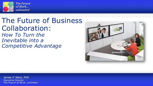 Click to edit Master title styleThe Future of BusinessCollaboration:How To Turn theInevitable into aCompetitive AdvantageJ...