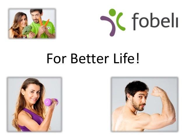 For Better Life!