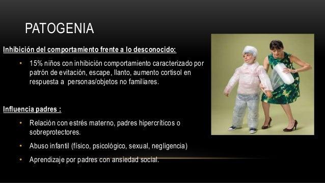 PATOGENIA Inhibición del comportamiento frente a lo desconocido: • 15% niños con inhibición comportamiento caracterizado p...