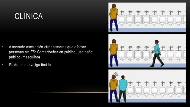 CLÍNICA • A menudo asociación otros temores que afectan personas sin FS: Comer/beber en público, uso baño público (masculi...