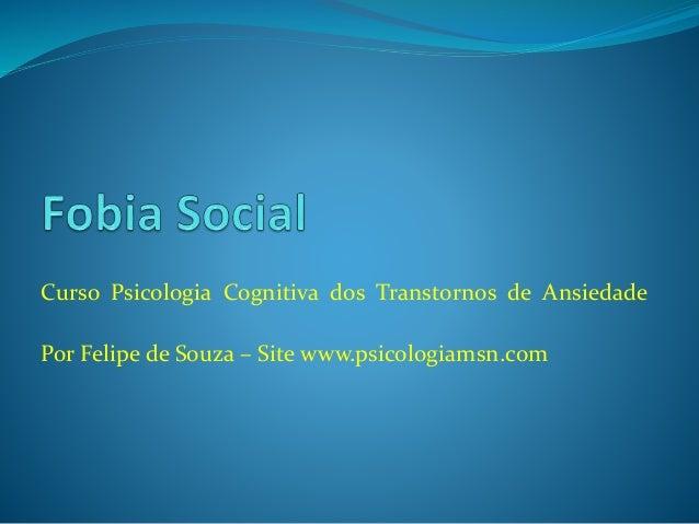 Curso Psicologia Cognitiva dos Transtornos de Ansiedade Por Felipe de Souza – Site www.psicologiamsn.com