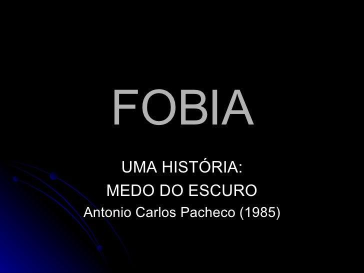 FOBIA UMA HISTÓRIA: MEDO DO ESCURO Antonio Carlos Pacheco (1985)
