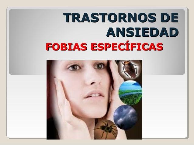 TRASTORNOS DETRASTORNOS DE ANSIEDADANSIEDAD FOBIAS ESPECÍFICASFOBIAS ESPECÍFICAS