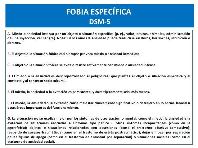 FOBIA ESPECÍFICA DSM-5 A. Miedo o ansiedad intensa por un objeto o situación específica (p. ej., volar, alturas, animales,...