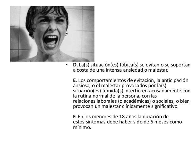 • D. La(s) situación(es) fóbica(s) se evitan o se soportan  a costa de una intensa ansiedad o malestar.  E. Los comportami...