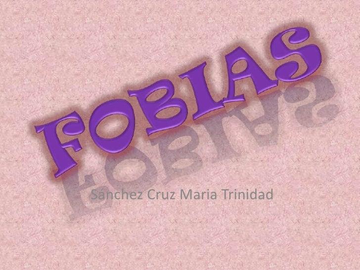 FOBIAS<br />Sánchez Cruz Maria Trinidad<br />