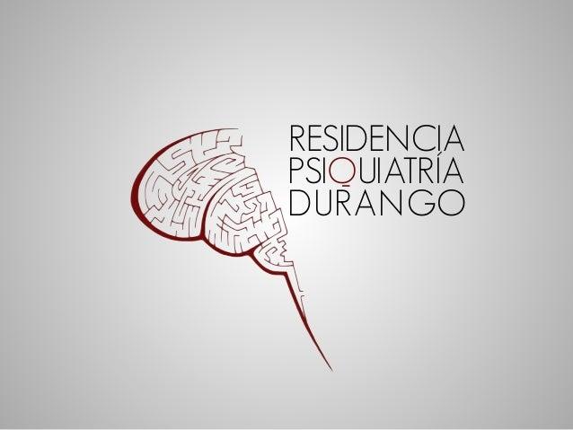 RESIDENCIA  PSIQUIATRÍA  DURANGO