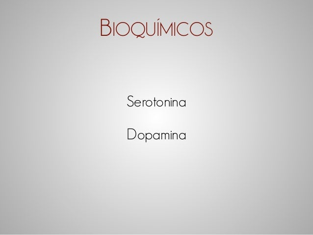 BIOQUÍMICOS  Serotonina  Dopamina