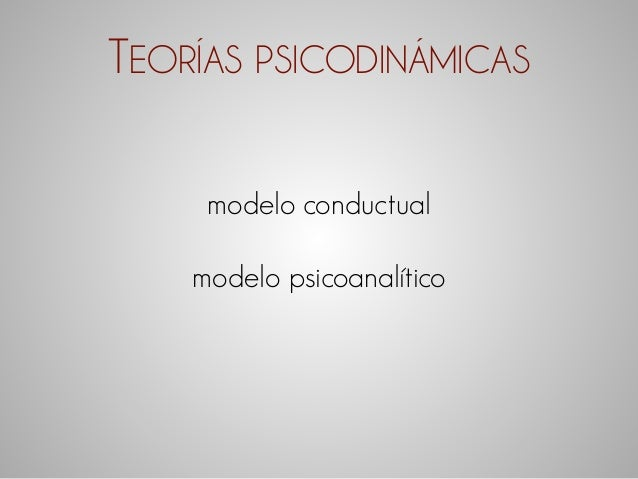 TEORÍAS PSICODINÁMICAS  modelo conductual  modelo psicoanalítico