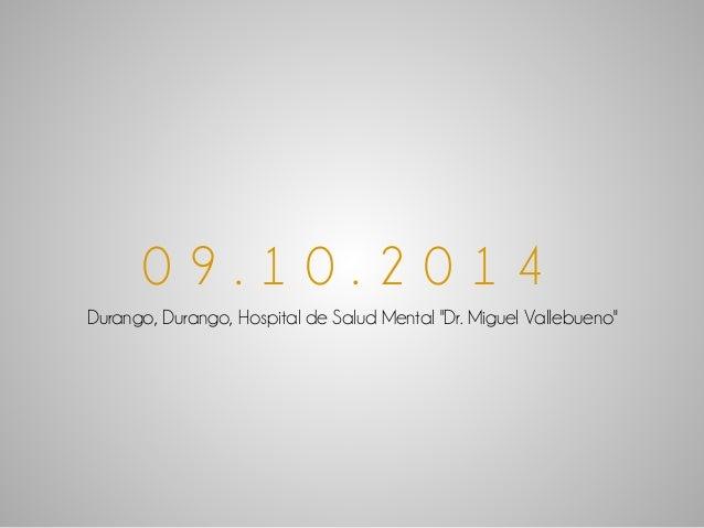 """0 9 . 1 0 . 2 0 1 4  Durango, Durango, Hospital de Salud Mental """"Dr. Miguel Vallebueno"""""""