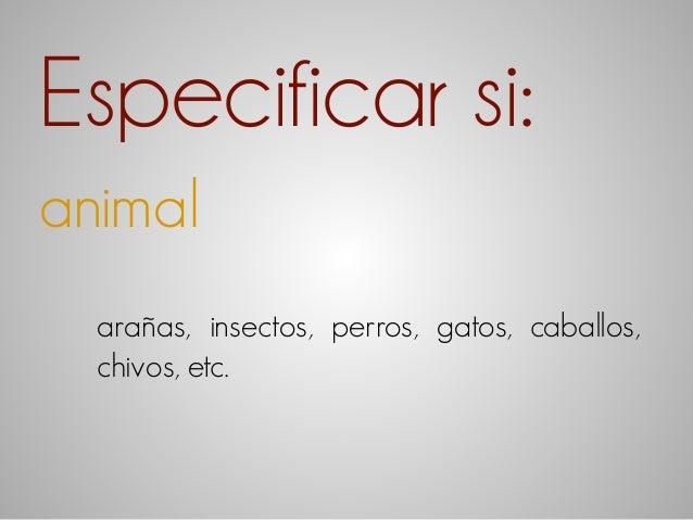 Especificar si:  animal  arañas, insectos, perros, gatos, caballos,  chivos, etc.