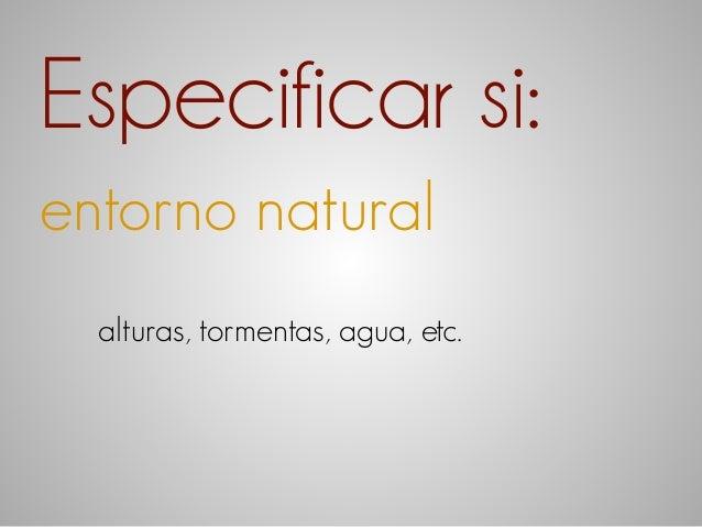 Especificar si:  entorno natural  alturas, tormentas, agua, etc.