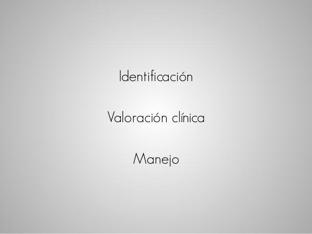 Identificación  Valoración clínica  Manejo