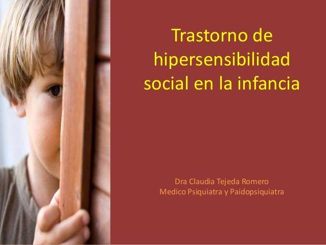 Trastorno de hipersensibilidad social en la infancia Dra Claudia Tejeda Romero Medico Psiquiatra y Paidopsiquiatra