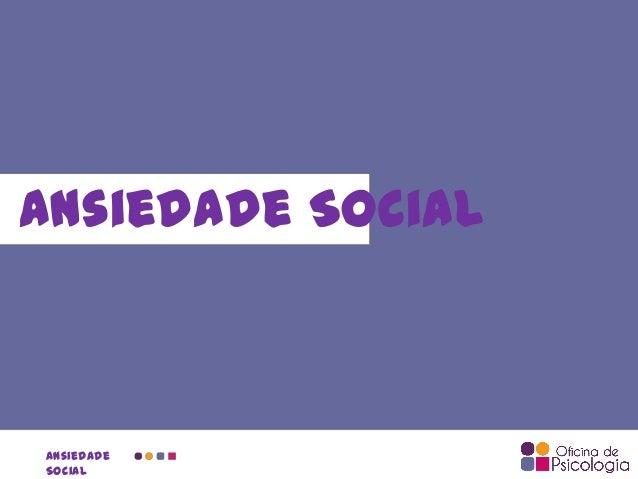 Ansiedade Social  Ansiedade Social