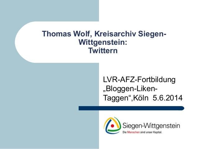 """Thomas Wolf, Kreisarchiv Siegen- Wittgenstein: Twittern LVR-AFZ-Fortbildung """"Bloggen-Liken- Taggen"""",Köln 5.6.2014"""
