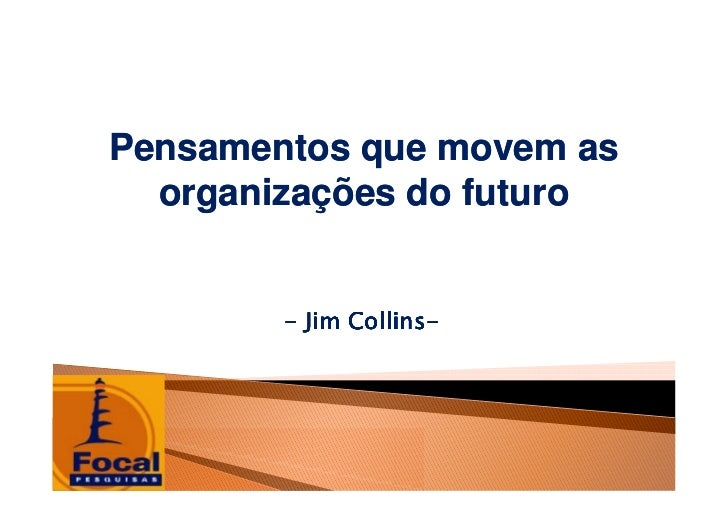Pensamentos que movem as   organizações do futuro           - Jim Collins-               Collins-