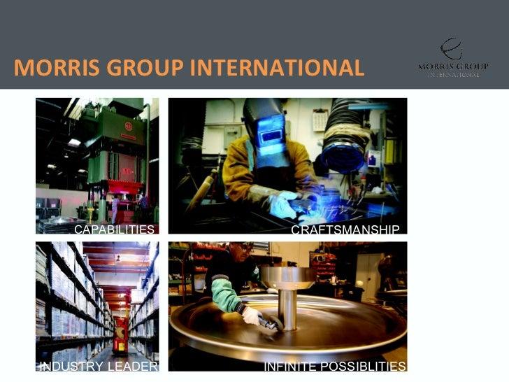 MORRIS GROUP INTERNATIONAL     CAPABILITIES       CRAFTSMANSHIP INDUSTRY LEADER    INFINITE POSSIBLITIES
